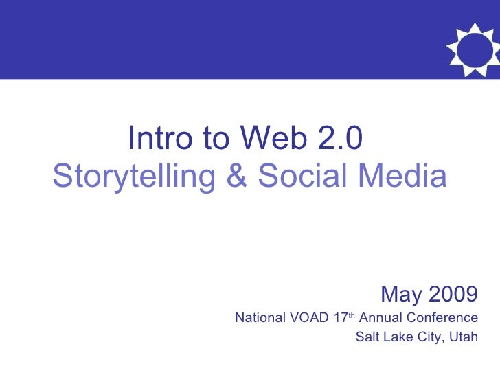 Intro to Web 2.0  Storytelling & Social Media May 2009 National VOAD 17 th  Annual Conference Salt Lake City, Utah