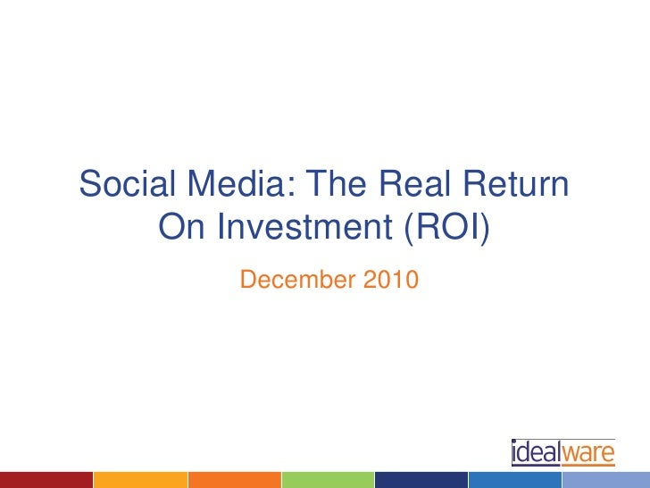 Social Media: The Real Return     On Investment (ROI)          December 2010