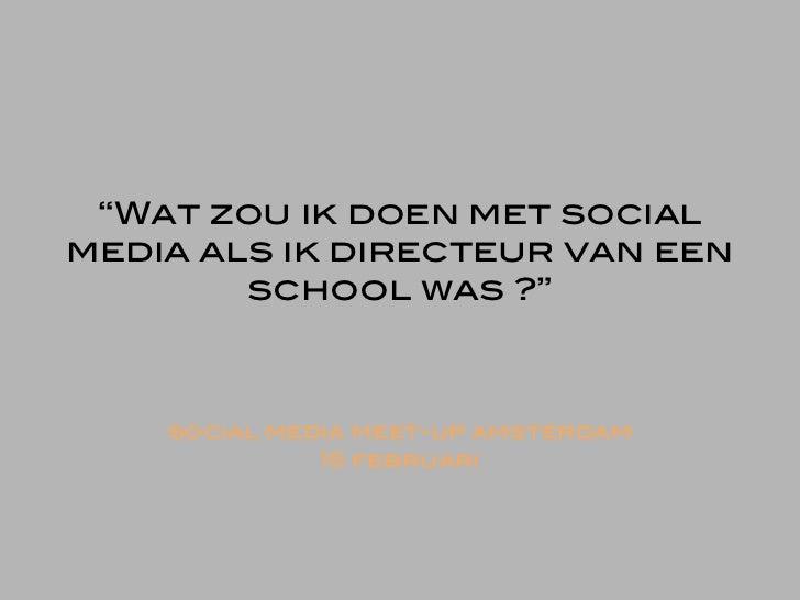 """""""Wat zou ik doen met socialmedia als ik directeur van een        school was ?""""    social media meet-up amsterdam          ..."""