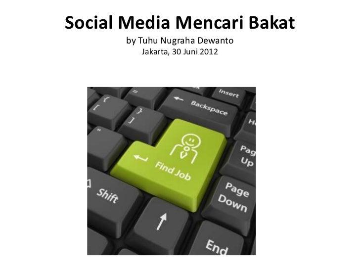 Social Media Mencari Bakat      by Tuhu Nugraha Dewanto         Jakarta, 30 Juni 2012