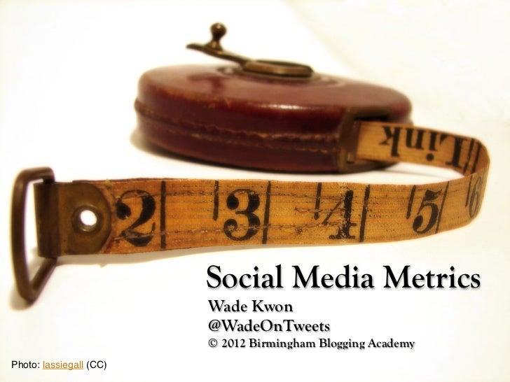 Social Media Metrics                          Wade Kwon                          @WadeOnTweets                          © ...