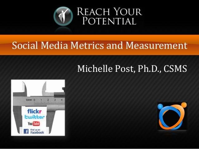 Social Media Metrics and Measurement Michelle Post, Ph.D., CSMS
