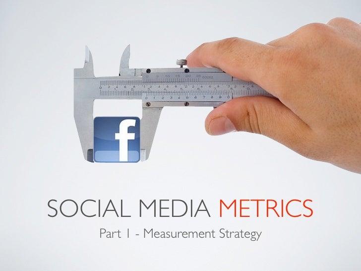 SOCIAL MEDIA METRICS   Part 1 - Measurement Strategy