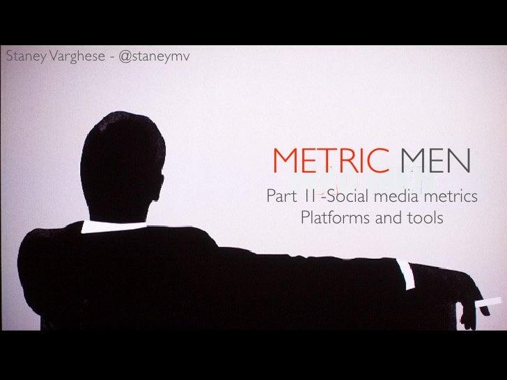 Staney Varghese - @staneymv                              METRIC MEN                              Part 1I -Social media met...