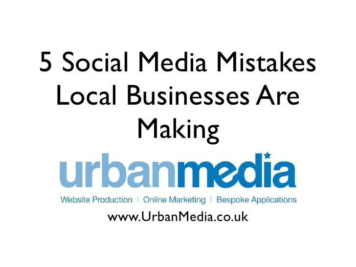 5 Social Media Mistakes Local Businesses Are         Making     www.UrbanMedia.co.uk