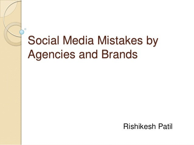 Social Media Mistakes by Agencies and Brands Rishikesh Patil