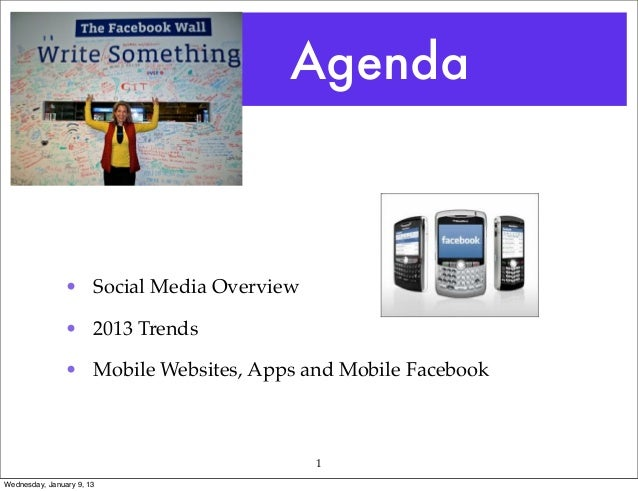 Agenda                • Social Media Overview                • 2013 Trends                • Mobile Websites, Apps and Mobi...