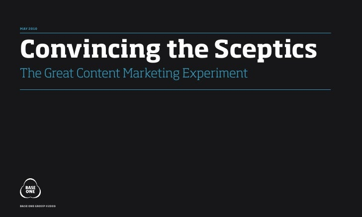 MaY 2010     Convincing the sceptics The Great Content Marketing Experiment     base one group ©2009