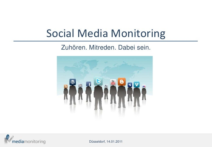 Social Media Monitoring  Zuhören. Mitreden. Dabei sein.           Düsseldorf, 14.01.2011