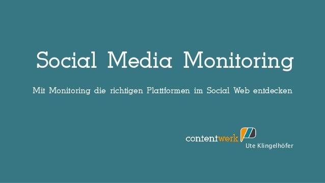 Social Media Monitoring Ute Klingelhöfer Mit Monitoring die richtigen Plattformen im Social Web entdecken