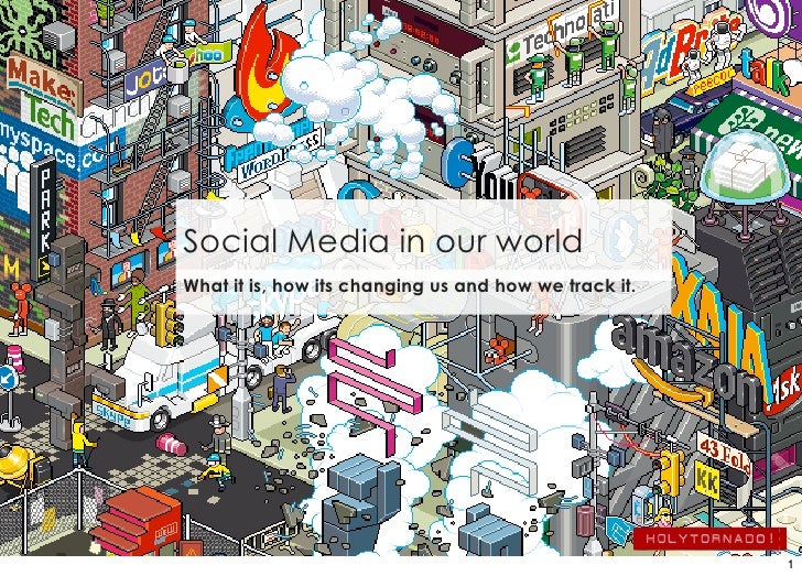Social Media in our world What it is, how its changing us and how we track it.                                            ...