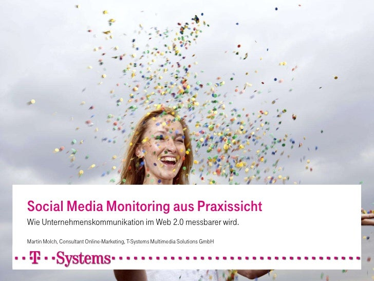 Social Media Monitoring aus PraxissichtWie Unternehmenskommunikation im Web 2.0 messbarer wird.Martin Molch, Consultant On...