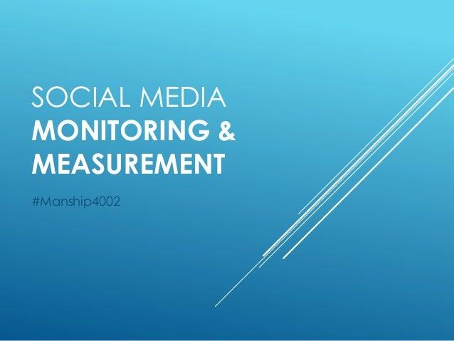 SOCIAL MEDIA MONITORING & MEASUREMENT #Manship4002