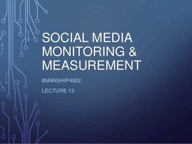 SOCIAL MEDIA MONITORING & MEASUREMENT #MANSHIP4002 LECTURE 13