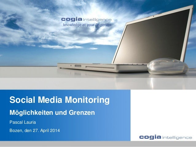 knowledge at your fingertips Social Media Monitoring Möglichkeiten und Grenzen Pascal Lauria Bozen, den 27. April 2014