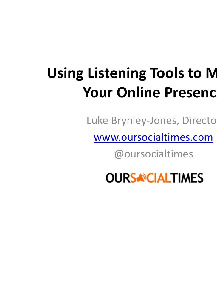Using Listening Tools to Monitor     Your Online Presence     Luke Brynley-Jones, Director      www.oursocialtimes.com    ...