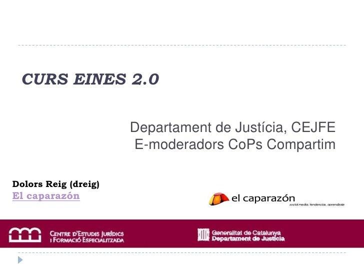 CURS EINES 2.0<br />Departament de Justícia, CEJFEE-moderadors CoPs Compartim<br />DolorsReig (dreig)    <br />El caparazó...