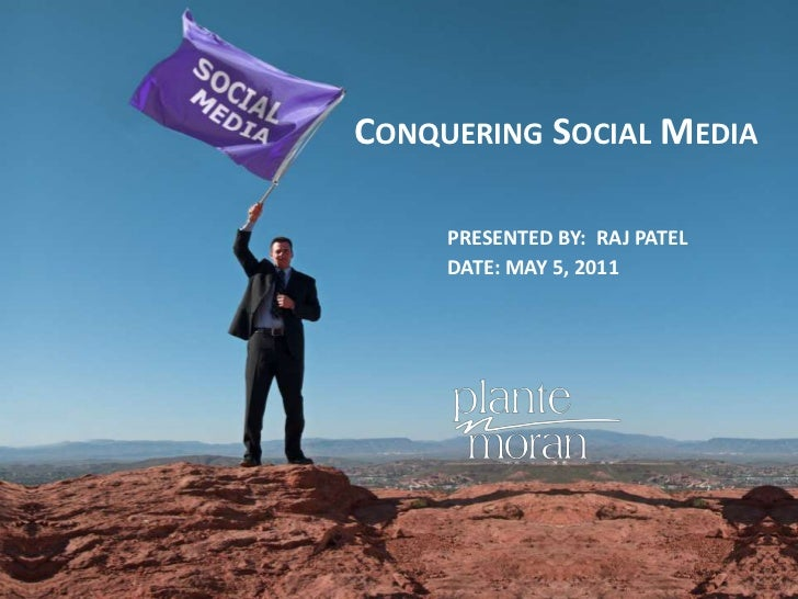 Conquering Social Media<br />Presented by:  Raj Patel<br />Date: May 5, 2011<br />