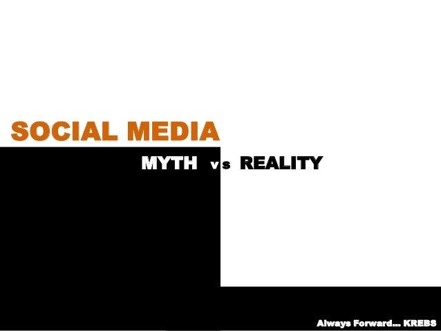 MYTH REALITY SOCIAL MEDIA v s Always Forward… KREBS