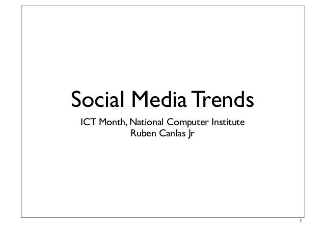 Social Media TrendsICT Month, National Computer InstituteRuben Canlas Jr1