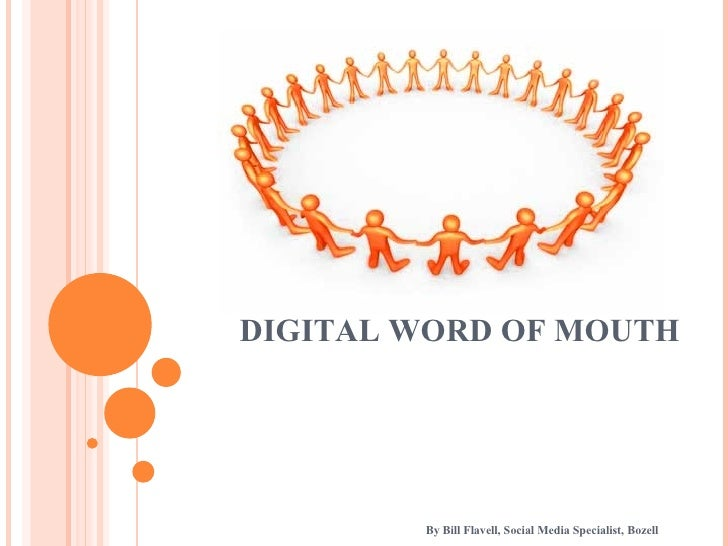 By Bill Flavell, Social Media Specialist, Bozell DIGITAL WORD OF MOUTH