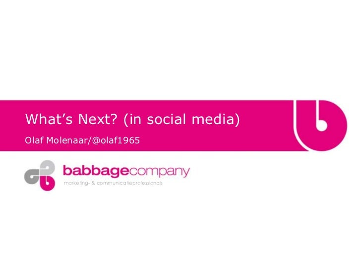 What's Next? (in social media)Olaf Molenaar/@olaf1965       marketing- & communicatieprofessionals