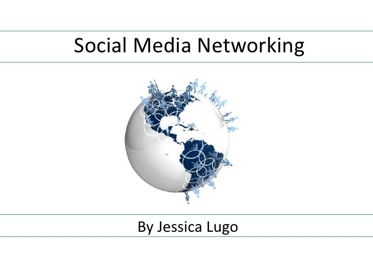 Social Media Networking<br />By Jessica Lugo<br />
