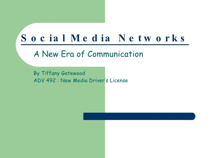 Social Media Networks A New Era of Communication By Tiffany Gatewood ADV 492 : New Media Driver's License