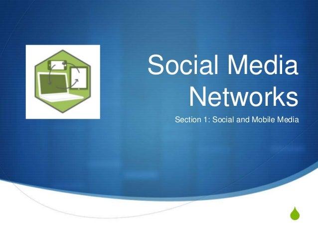 S Social Media Networks Section 1: Social and Mobile Media