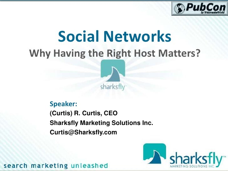 Social Networks Why Having the Right Host Matters?        Speaker:     (Curtis) R. Curtis, CEO     Sharksfly Marketing Sol...