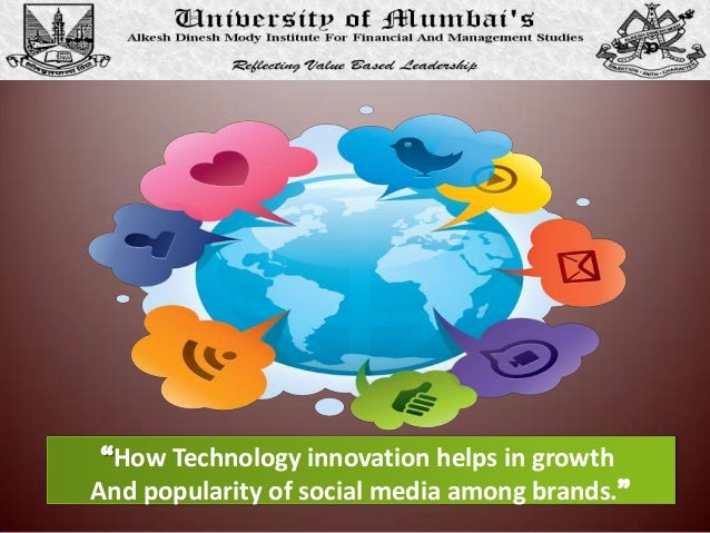 How Technology innovation helps in growthAnd popularity of social media among brands.