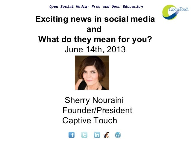 Open Social Media: Free and Open EducationExciting news in social mediaandWhat do they mean for you?June 14th, 2013Sherry ...