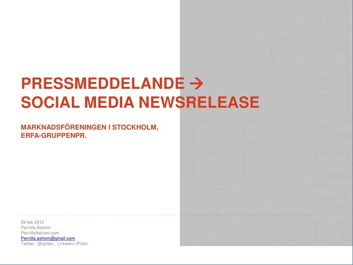 PRESSMEDDELANDE SOCIAL MEDIA NEWSRELEASEMARKNADSFÖRENINGEN I STOCKHOLM,ERFA-GRUPPENPR.29 feb 2012Pernilla ÅströmPernillaA...