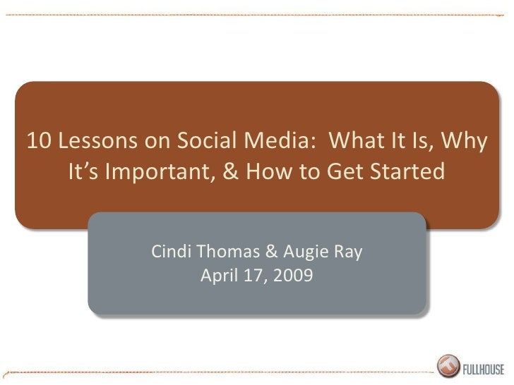 10 Lessons on Social Media: What It Is, Why     It's Important, & How to Get Started              Cindi Thomas & Augie Ray...