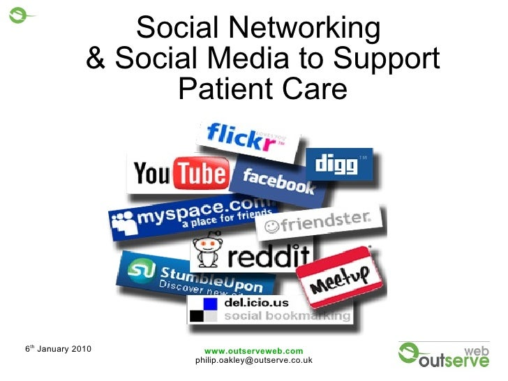 6 th  January 2010 www.outserveweb.com [email_address] Social Networking  & Social Media to Support Patient Care