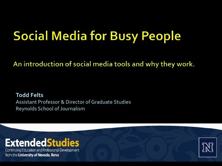 Social Media for Busy PeopleAn introduction of social media tools and why they work. <br />Todd Felts<br />Assistant Profe...