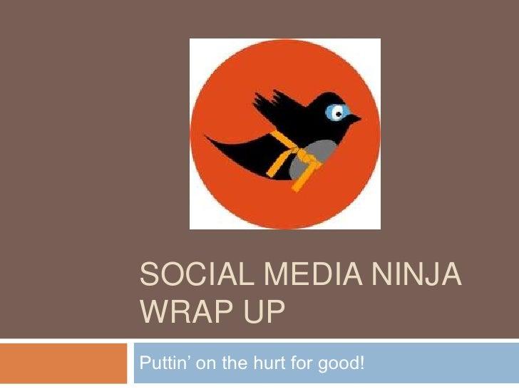 Social media ninja wrap up