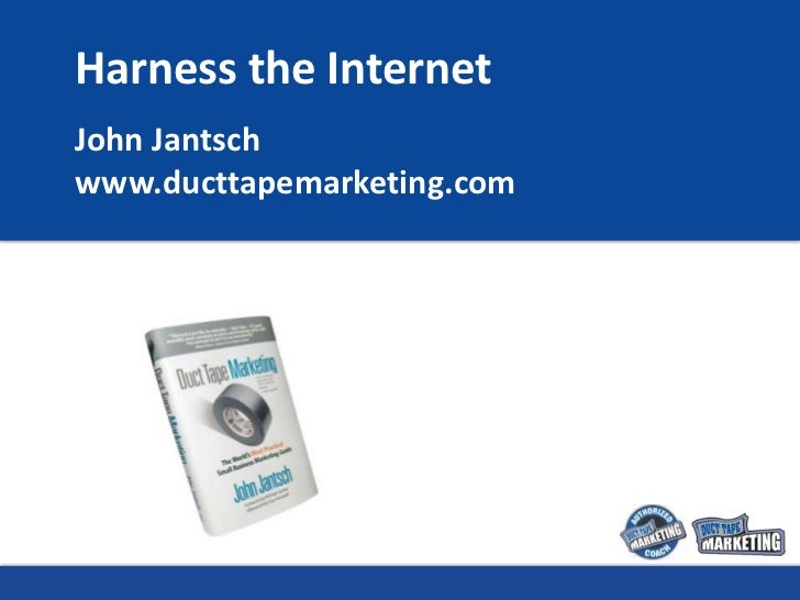 Harness the Internet John Jantsch www.ducttapemarketing.com