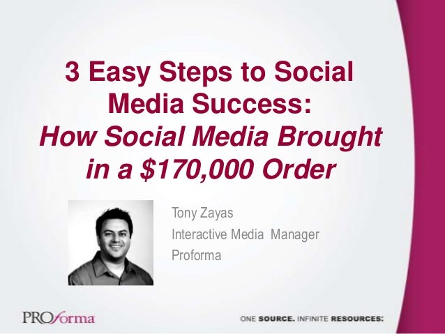 3 Easy Steps to Social Media Success: How Social Media Brought in a $170,000 Order Tony Zayas Interactive Media Manager Pr...