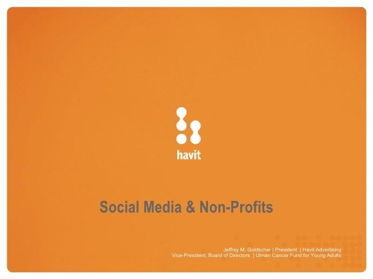 Social Media & Non-Profits                                  Jeffrey M. Goldscher | President | Havit Advertising          ...