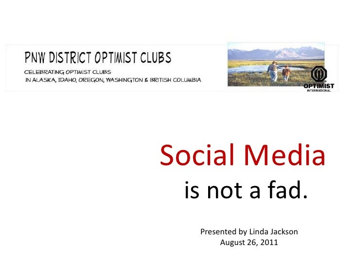 Social Media<br />is not a fad. <br />Presented by Linda Jackson<br />August 26, 2011<br />