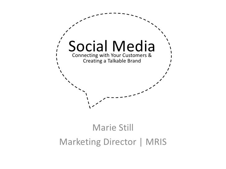 Social MediaConnecting with Your Customers &  Creating a Talkable Brand<br />Marie Still<br />Marketing Director | MRIS<br />
