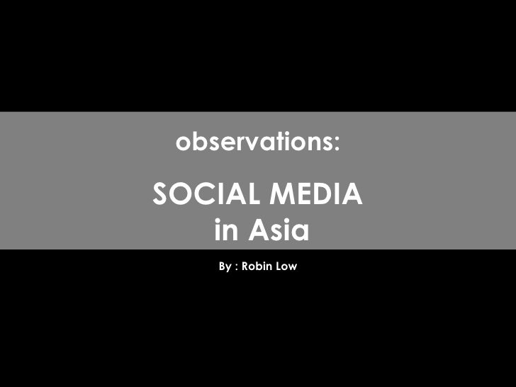 By : Robin Low observations: SOCIAL MEDIA  in Asia