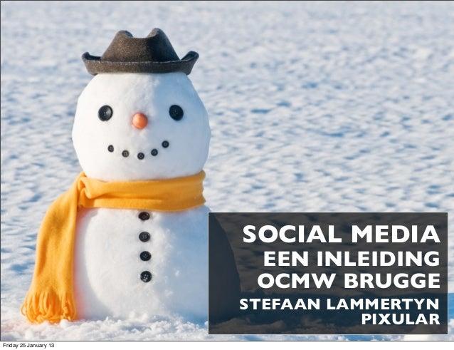 SOCIAL MEDIA                        EEN INLEIDING                        OCMW BRUGGE                       STEFAAN LAMMERT...