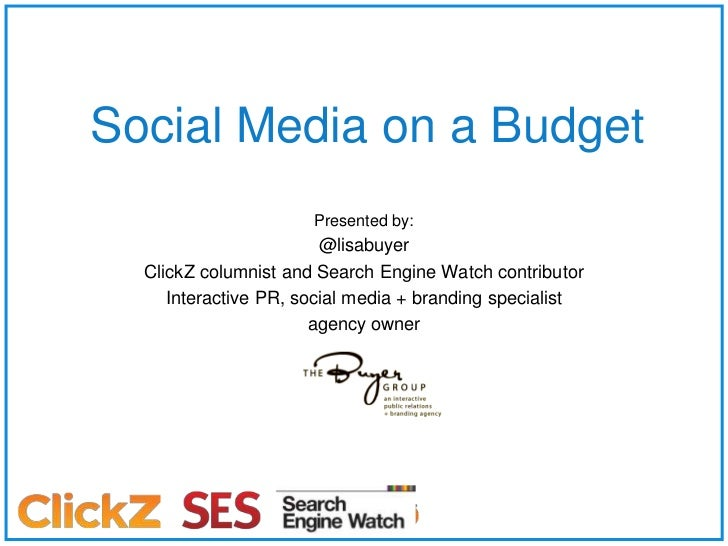 Social Media on a Budget<br />Presented by:<br />@lisabuyer<br />ClickZ columnist and Search Engine Watch contributor<br /...