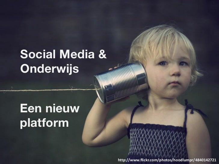 Social Media &OnderwijsEen nieuwplatform                 http://www.flickr.com/photos/hoodlumpr/4840142721