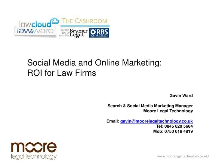 Social Media and Online Marketing: <br />ROI for Law Firms<br />Gavin Ward<br />Search & Social Media Marketing Manager<br...