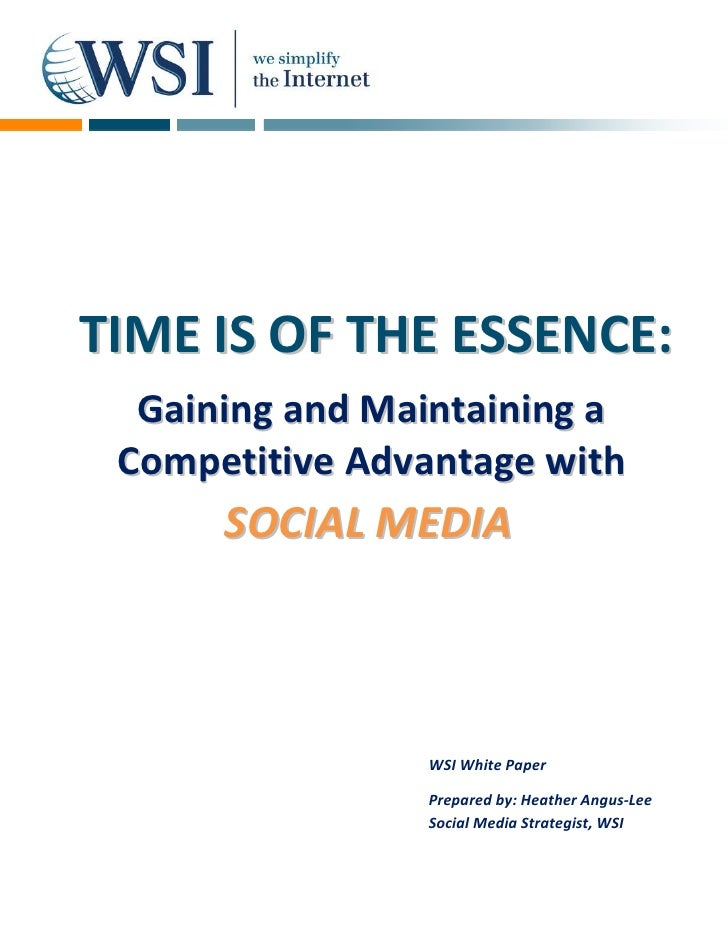 T I M E I S O F T HE E S S E N C E :    Gaining and Maintaining a   Competitive Advantage with         SOCIAL MEDIA       ...