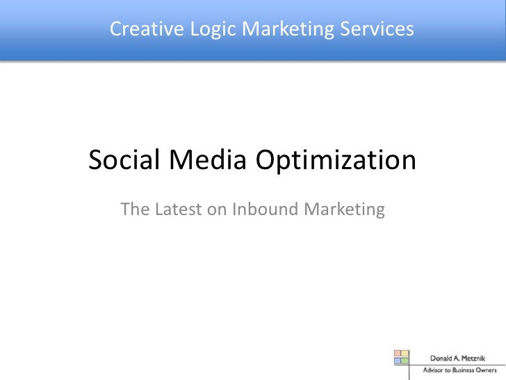 Creative Logic Marketing Services<br />Social Media Optimization<br />The Latest on Inbound Marketing<br />