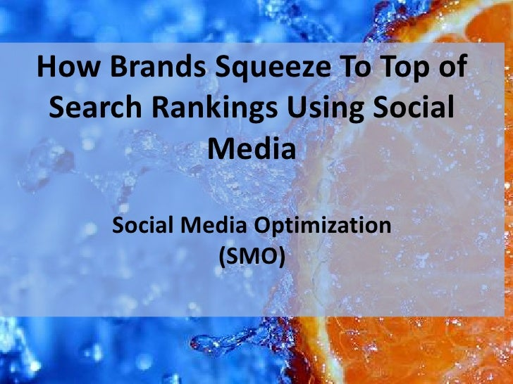 How Brands Squeeze To Top of <br />Search Rankings Using Social Media<br />Social Media Optimization <br />(SMO)<br />